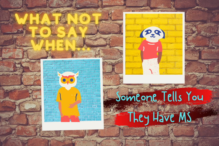 What Not to Say When Someone Tells You They Have MS